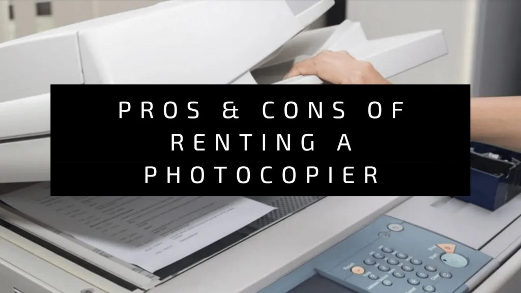 Pros & Cons of Renting a Photocopier