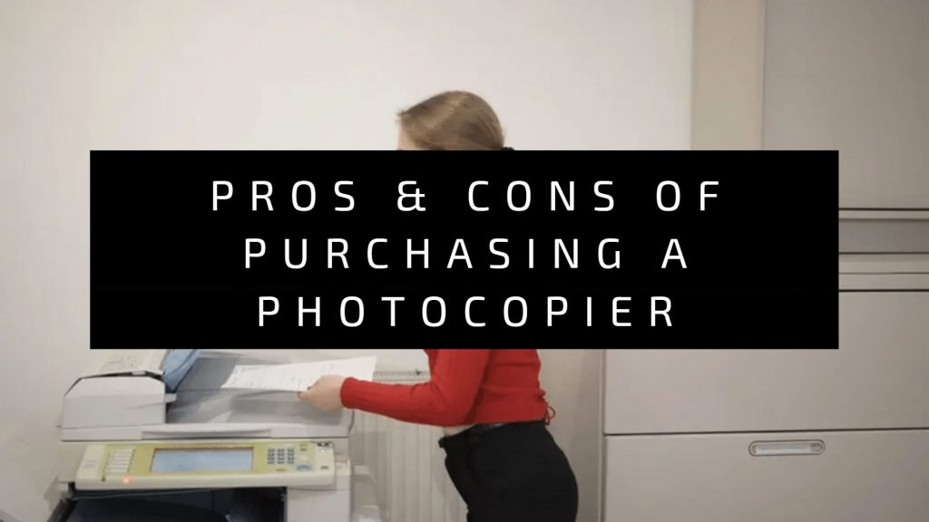 Pros & Cons of purchasing a photocopier
