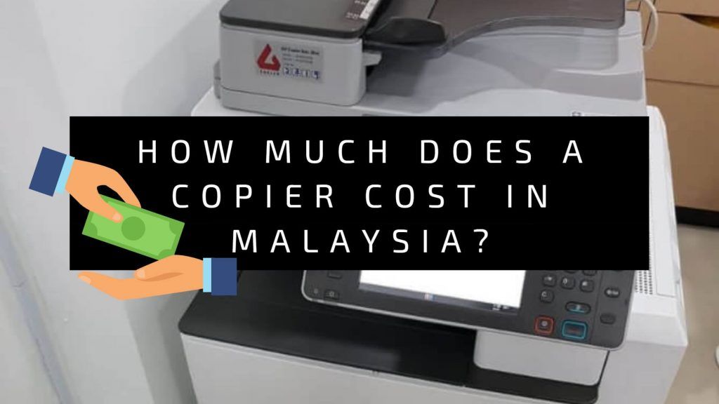 How Much Does A Copier Cost in Malaysia