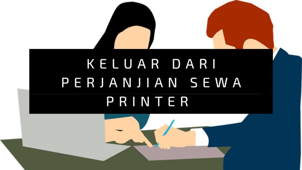 Bagaimana Nak Keluar Daripada Perjanjian Sewa Printer Mesin Cetak