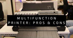 Advantages & Disadvantages of Multifunction Printer